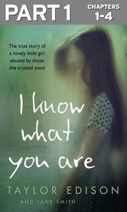 I Know What You Are: Part 1 of 3: The true story of a lonely little girl abused by those she trusted most