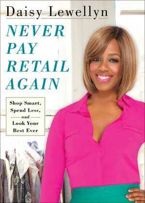 Never Pay Retail Again: Shop Smart, Spend Less, and Look Your Best Ever