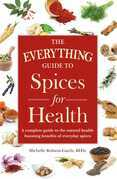 The Everything Guide to Spices for Health