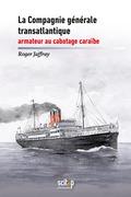 La compagnie générale transatlantique, armateur au cabotage caraïbe