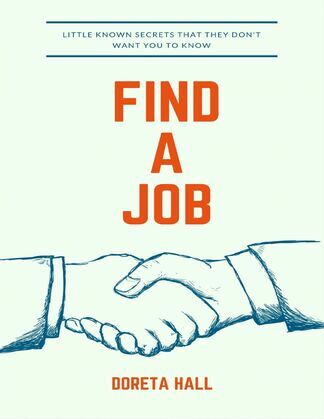 Find a Job: Little Known Secrets That They Don't Want You to Know