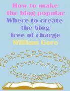 How to Make the Blog Popular, Where to Create the Blog Free of Charge