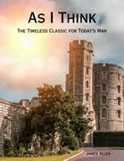 As I Think - The Timeless Classic for Men - eBook Version