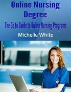 Online Nursing Degree: The Go to Guide to Online Nursing Programs