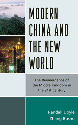Modern China and the New World: The Reemergence of the Middle Kingdom in the 21st Century