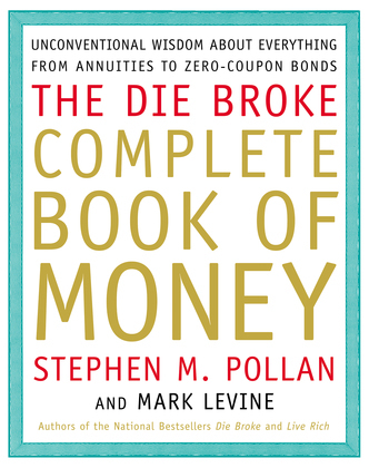Die Broke Complete Book of Money: Unconventional Wisdom About Everything from Annuities to Zero-Coupon Bonds