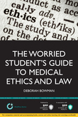 The Worried Student's Guide to Medical Ethics and Law