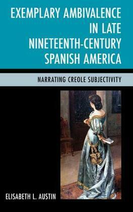 Exemplary Ambivalence in Late Nineteenth-Century Spanish America