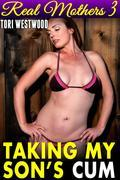 Taking My Son's Cum : Real Mothers 3 (Mommy Fucks Son Taboo Anal Sex Ass Fucked Incest Family Sex XXX Erotica Mom Son Erotica Taboo Erotica Incest Erotica)
