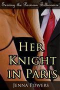 Serving the Parisian Billionaire: Her Knight in Paris