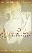 Martin Buber's Spirituality: Hasidic Wisdom for Everyday Life