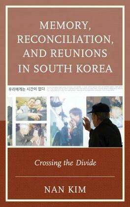 Memory, Reconciliation, and Reunions in South Korea