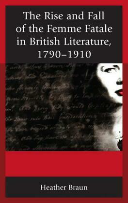 The Rise and Fall of the Femme Fatale in British Literature, 1790–1910
