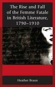 The Rise and Fall of the Femme Fatale in British Literature, 1790-1910
