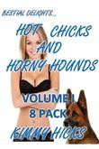 Hot Chicks and Horny Hounds Vol. I - (8 Pack Box Set)