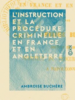 L'Instruction et la procédure criminelle en France et en Angleterre