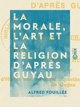 La Morale, l'Art et la Religion d'après Guyau