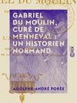 Gabriel Du Moulin, curé de Menneval : un historien normand