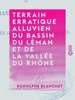 Terrain erratique alluvien du bassin du Léman et de la vallée du Rhône