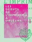 Les Débuts de l'imprimerie à Orléans
