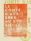 Le Comté d'Auxerre au XVIe siècle