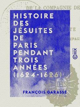 Histoire des jésuites de Paris pendant trois années (1624-1626)
