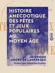 Histoire anecdotique des fêtes et jeux populaires au Moyen Âge