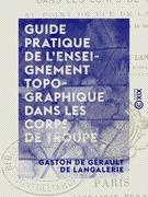 Guide pratique de l'enseignement topographique dans les corps de troupe