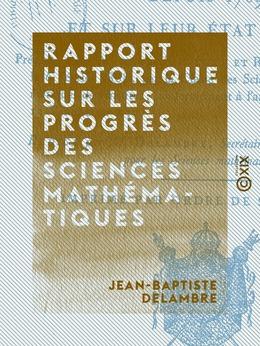Rapport historique sur les progrès des sciences mathématiques