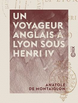 Un voyageur anglais à Lyon sous Henri IV