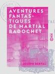 Aventures fantastiques de Martial Badochet