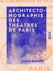 Architectonographie des théâtres de Paris