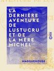 La Dernière Aventure de Lustucru et de la mère Michel