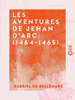 Les Aventures de Jehan d'Arc (1464-1465)