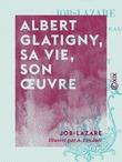 Albert Glatigny, sa vie, son œuvre