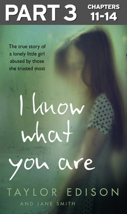 I Know What You Are: Part 3 of 3: The true story of a lonely little girl abused by those she trusted most