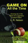 Game On All the Time: Growing Up in the Home of a Legendary Football Coach