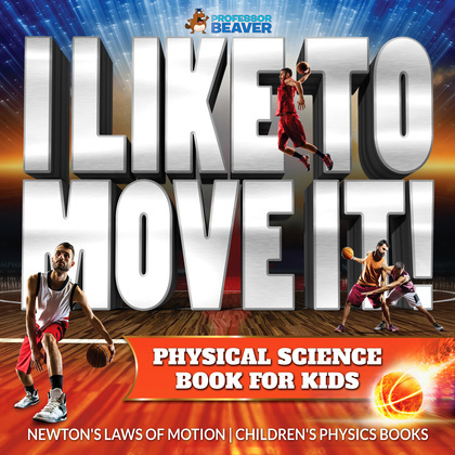 I Like To Move It! Physical Science Book for Kids - Newton's Laws of Motion | Children's Physics Book