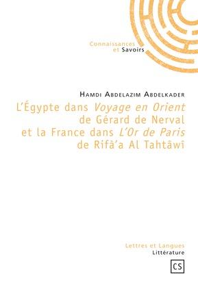 L'Égypte dans Voyage en Orient de Gérard de Nerval et la France dans L'Or de Paris de Rifà'a Al Tahtâwî