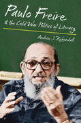 Paulo Freire and the Cold War Politics of Literacy