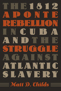 The 1812 Aponte Rebellion in Cuba and the Struggle against Atlantic Slavery