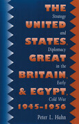The United States, Great Britain, and Egypt, 1945-1956