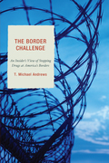 The Border Challenge: An Insider's Guide to Stopping Drugs at America's Borders