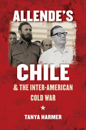Allende's Chile and the Inter-American Cold War