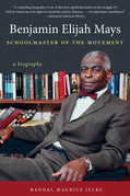 Benjamin Elijah Mays, Schoolmaster of the Movement
