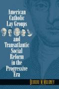 American Catholic Lay Groups and Transatlantic Social Reform in the Progressive Era