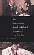 The Boundaries of American Political Culture in the Civil War Era