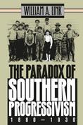 The Paradox of Southern Progressivism, 1880-1930
