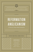 Reformation Anglicanism (The Reformation Anglicanism Essential Library, Volume 1)