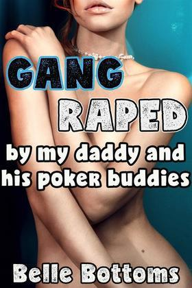 Gang Raped by My Daddy and His Poker Buddies - Blackmail Gangbang Anal Oral Cocksucking Face Fucking Spitroast All Holes Filled Creampie Bareback Forced Sex